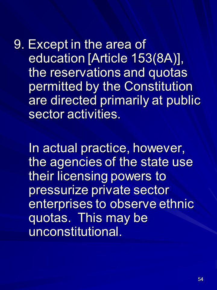 9. Except in the area of education [Article 153(8A)], the reservations and quotas permitted by the Constitution are directed primarily at public sector activities.